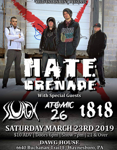 KELO Entertainment presents: Hate Grenade, Sluagh, Atomic 26, and 1818.  Saturday, March 23 at the Dawg House - Waynesboro, PA.